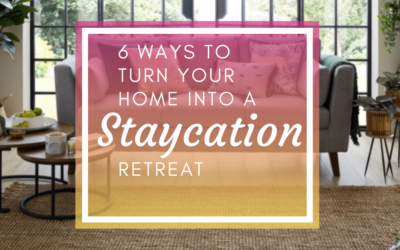 6 Ways To Turn Your Home Into A Staycation Retreat